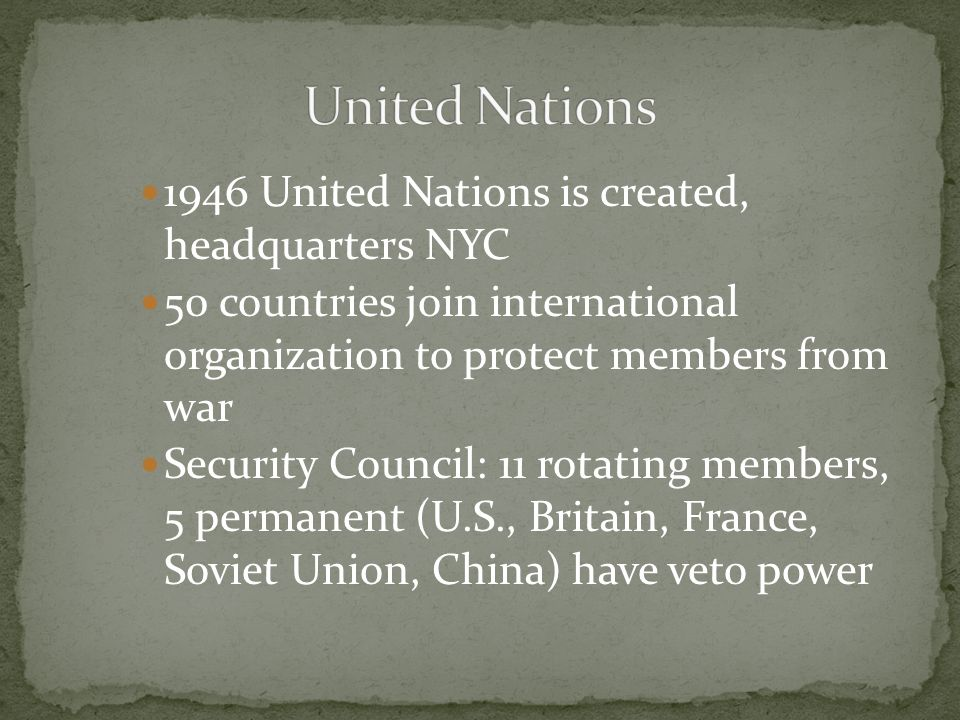 United Nations 1946 United Nations is created, headquarters NYC