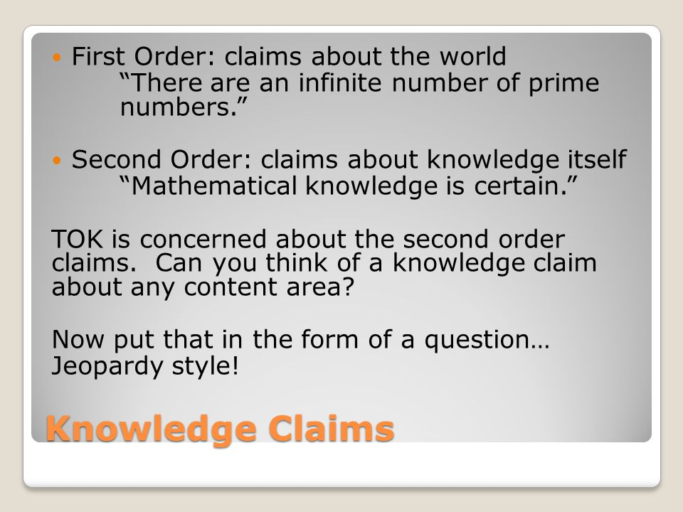 Knowledge Claims First Order: claims about the world
