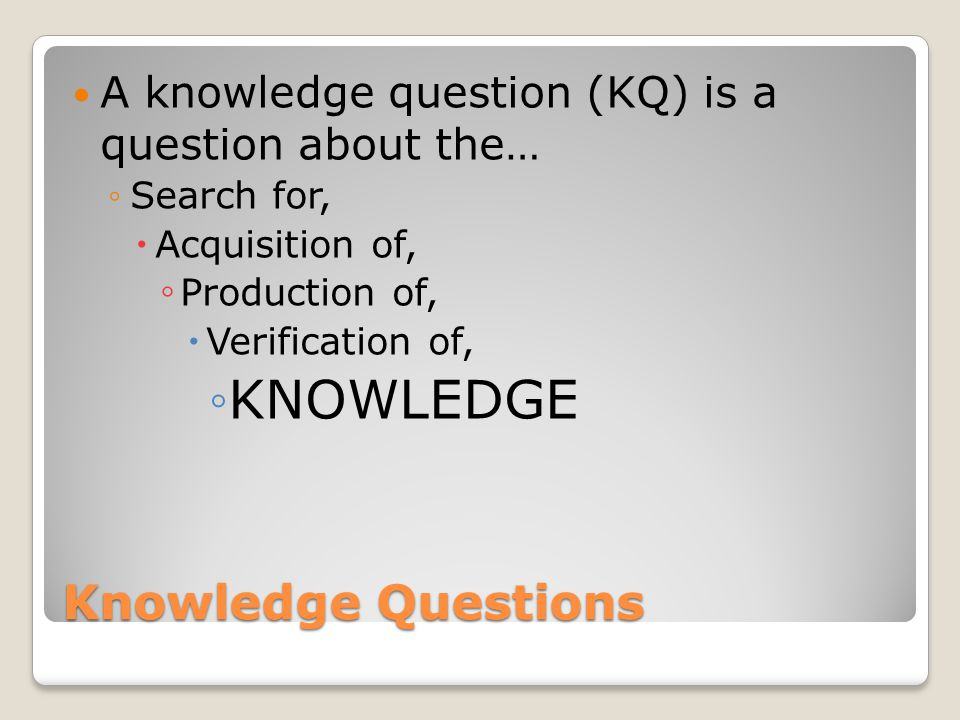 KNOWLEDGE Knowledge Questions