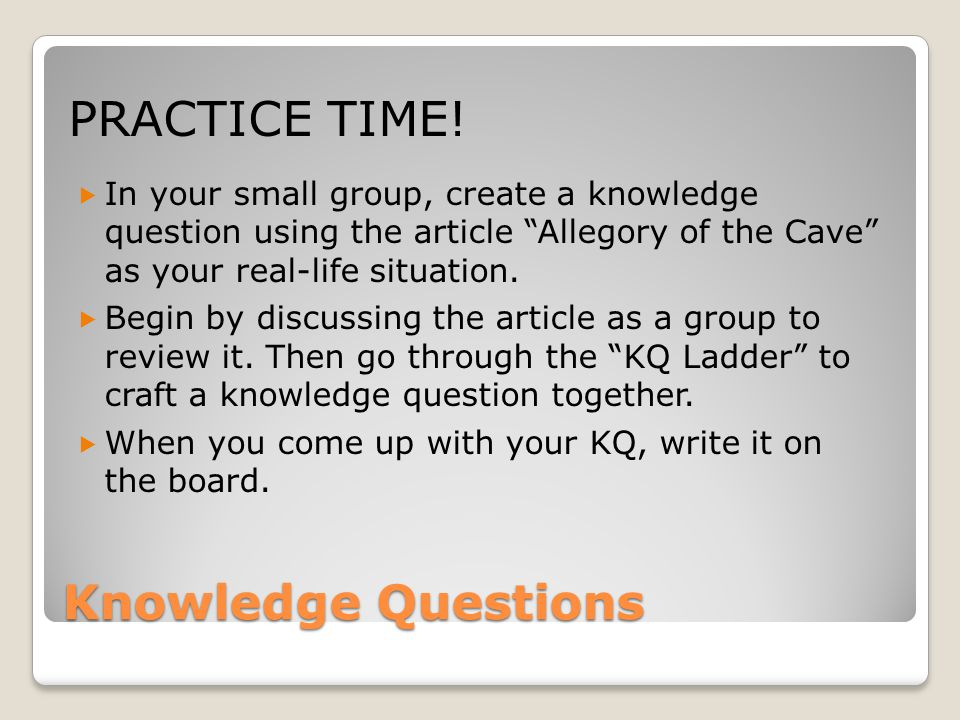 Practice Time! Knowledge Questions