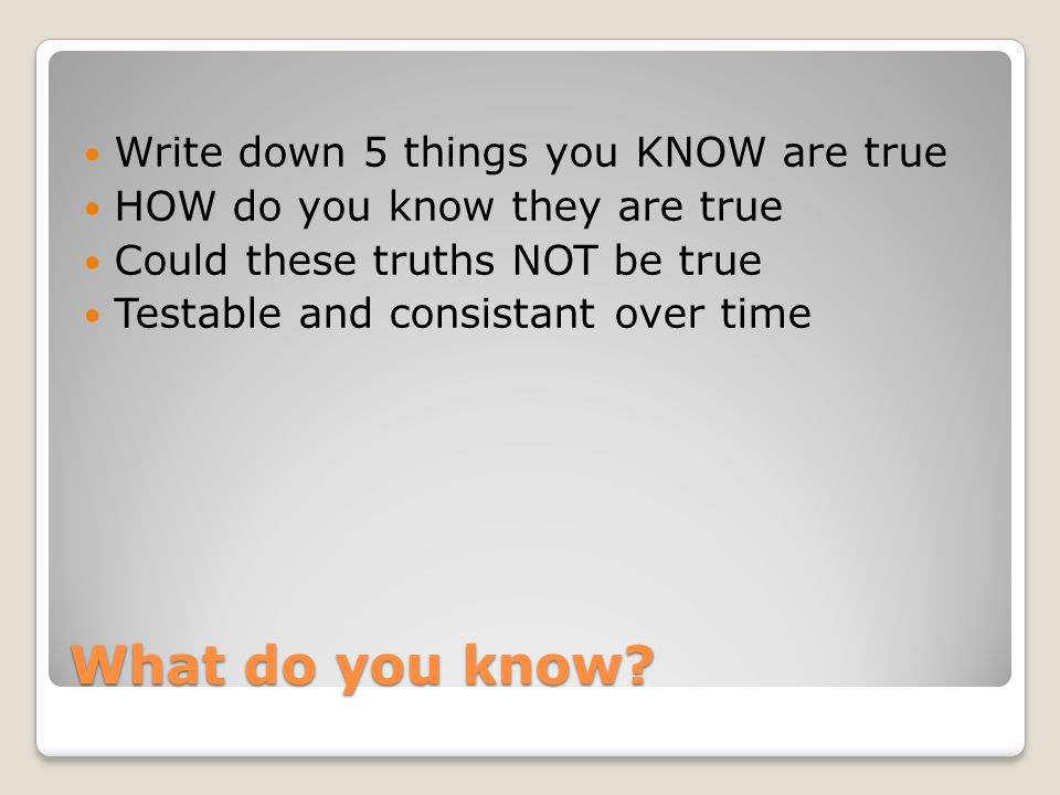 What do you know Write down 5 things you KNOW are true