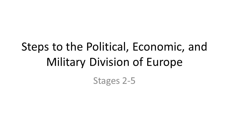 Steps to the Political, Economic, and Military Division of Europe
