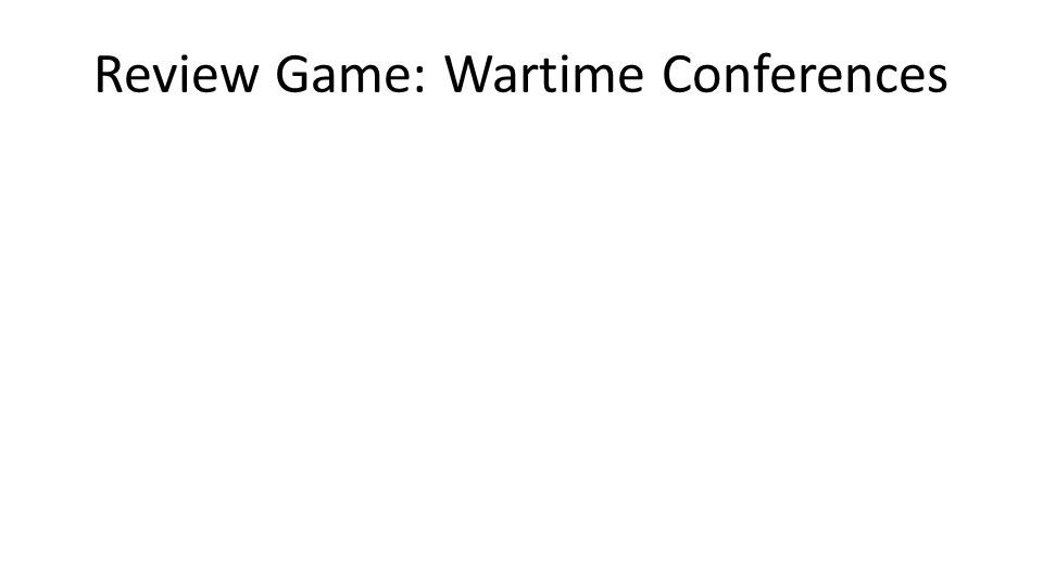 Review Game: Wartime Conferences