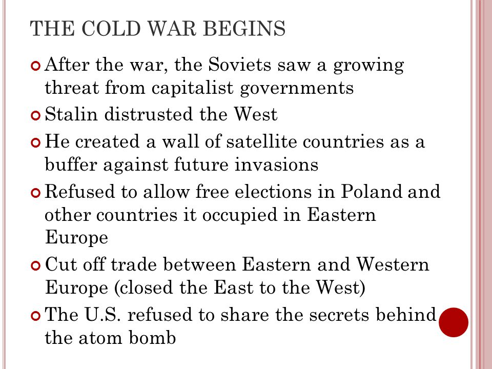 THE COLD WAR BEGINS After the war, the Soviets saw a growing threat from capitalist governments. Stalin distrusted the West.