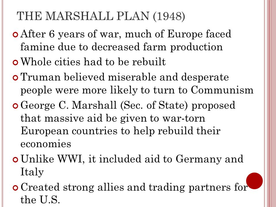 THE MARSHALL PLAN (1948) After 6 years of war, much of Europe faced famine due to decreased farm production.