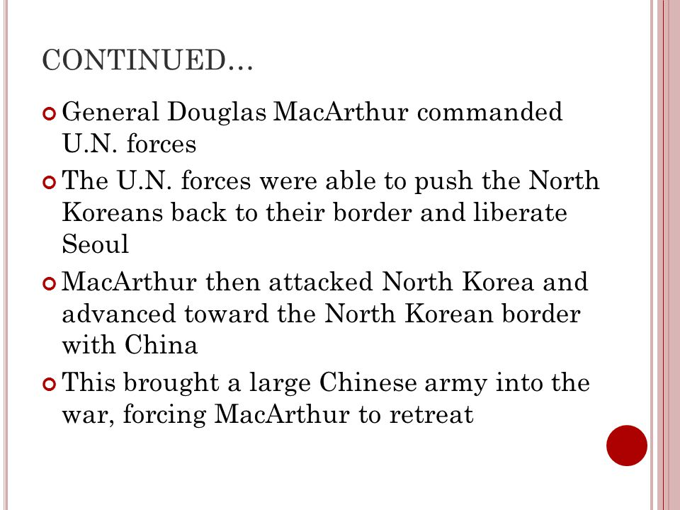 CONTINUED… General Douglas MacArthur commanded U.N. forces