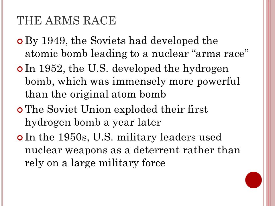 THE ARMS RACE By 1949, the Soviets had developed the atomic bomb leading to a nuclear arms race