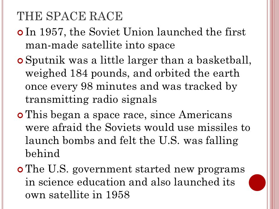THE SPACE RACE In 1957, the Soviet Union launched the first man-made satellite into space.