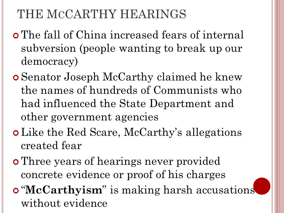 THE McCARTHY HEARINGS The fall of China increased fears of internal subversion (people wanting to break up our democracy)