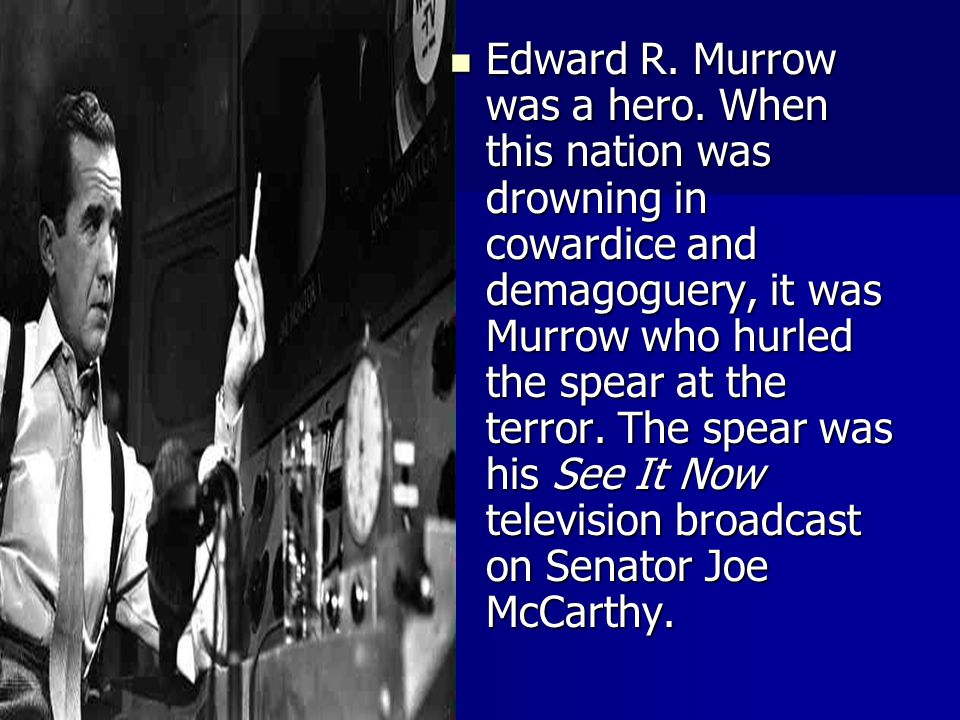 Edward R. Murrow was a hero