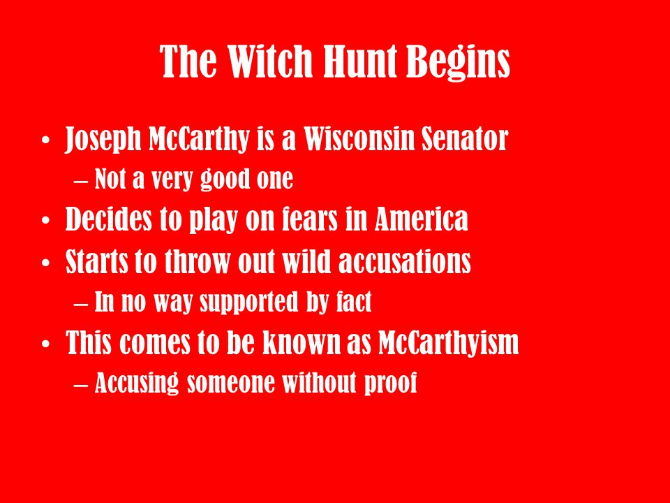 The Witch Hunt Begins Joseph McCarthy is a Wisconsin Senator