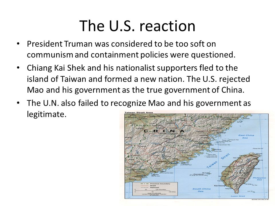 The U.S. reaction President Truman was considered to be too soft on communism and containment policies were questioned.