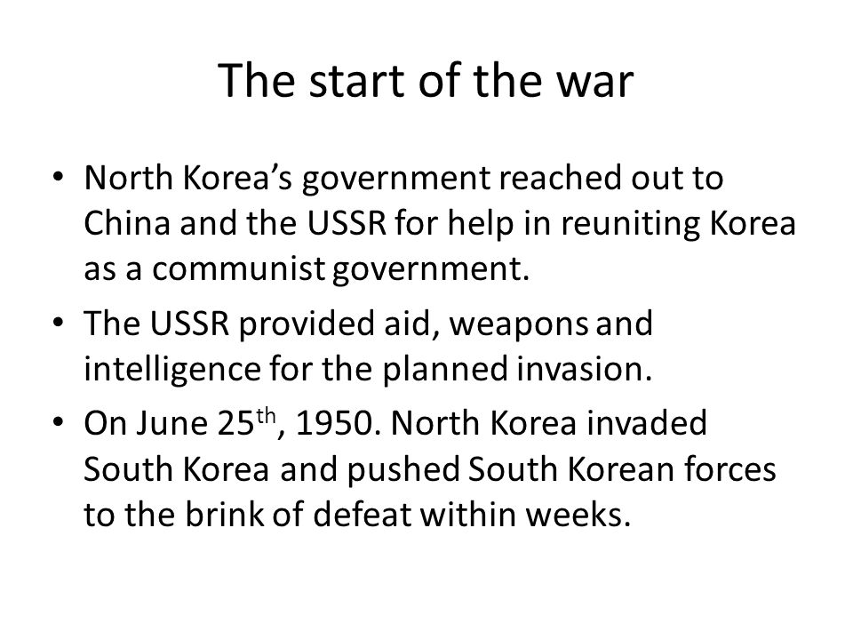 The start of the war North Korea's government reached out to China and the USSR for help in reuniting Korea as a communist government.