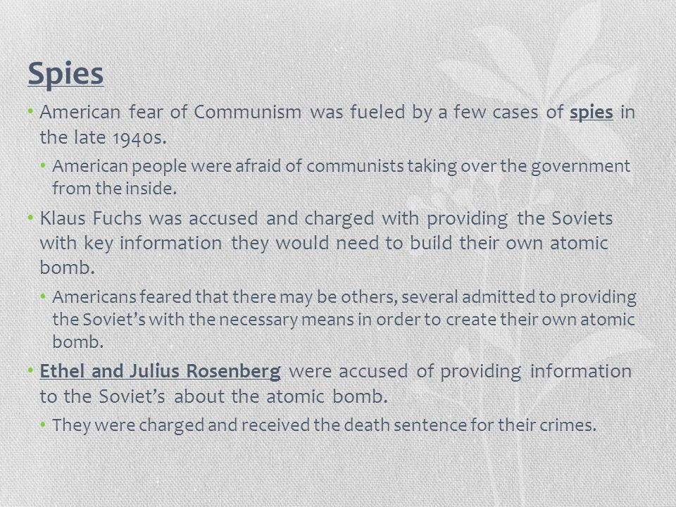 Spies American fear of Communism was fueled by a few cases of spies in the late 1940s.