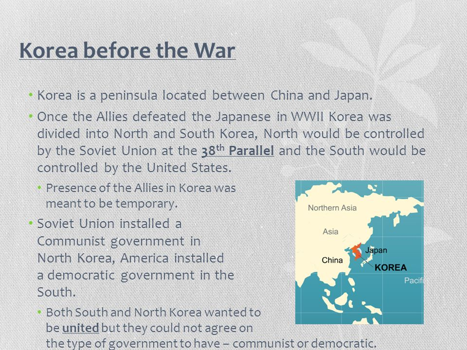 Korea before the War Korea is a peninsula located between China and Japan.
