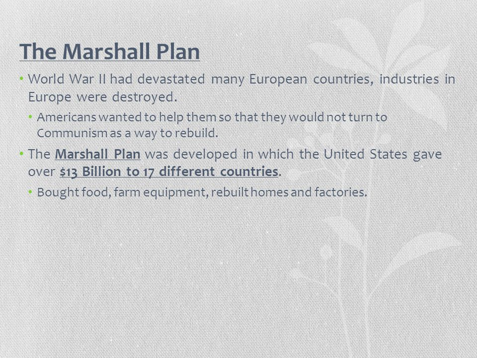 The Marshall Plan World War II had devastated many European countries, industries in Europe were destroyed.