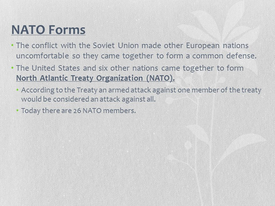 NATO Forms The conflict with the Soviet Union made other European nations uncomfortable so they came together to form a common defense.