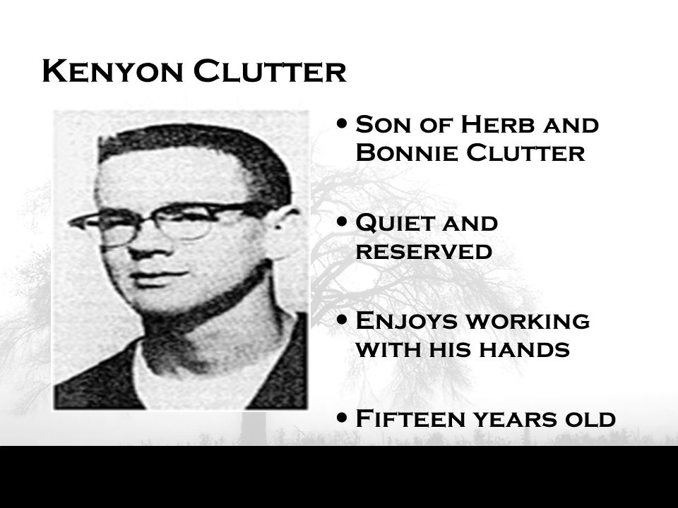 Kenyon Clutter Son of Herb and Bonnie Clutter Quiet and reserved