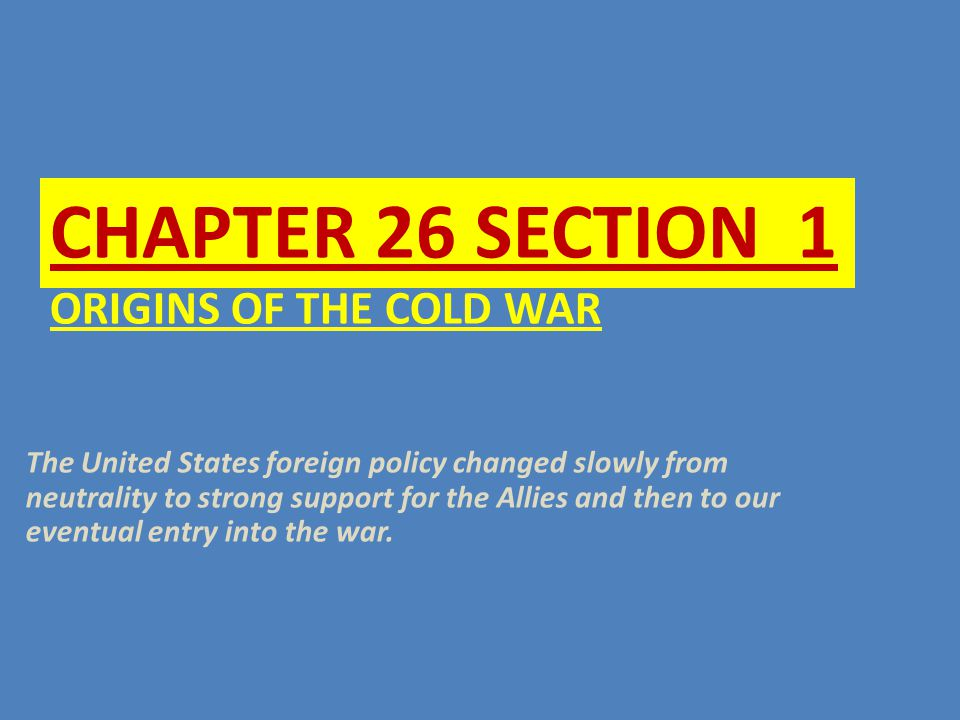 Chapter 26 SECTION 1 ORIGINS OF THE COLD WAR