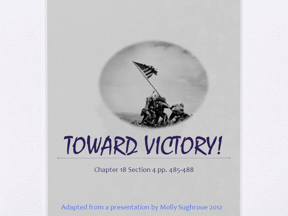 TOWARD VICTORY! Chapter 18 Section 4 pp