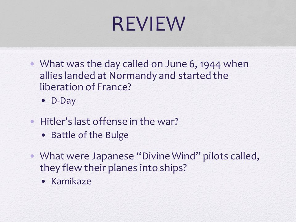 REVIEW What was the day called on June 6, 1944 when allies landed at Normandy and started the liberation of France