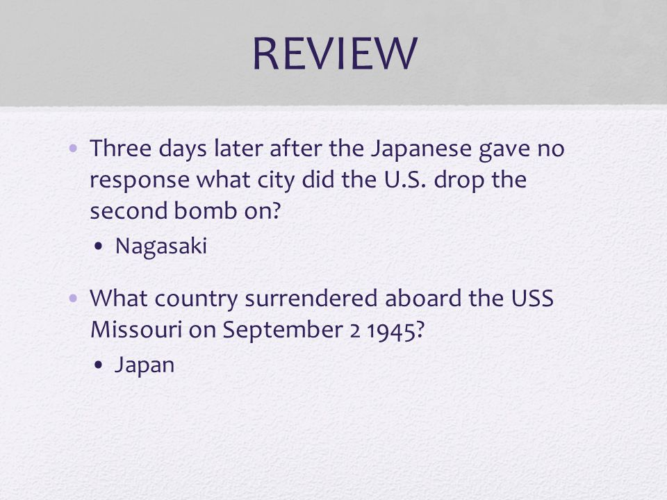 REVIEW Three days later after the Japanese gave no response what city did the U.S. drop the second bomb on