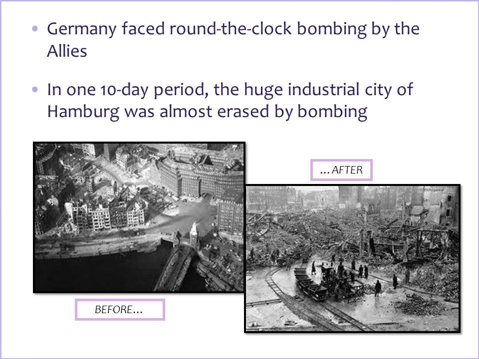 Germany faced round-the-clock bombing by the Allies