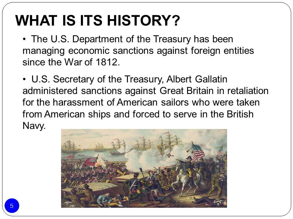 WHAT IS ITS HISTORY The U.S. Department of the Treasury has been managing economic sanctions against foreign entities since the War of 1812.