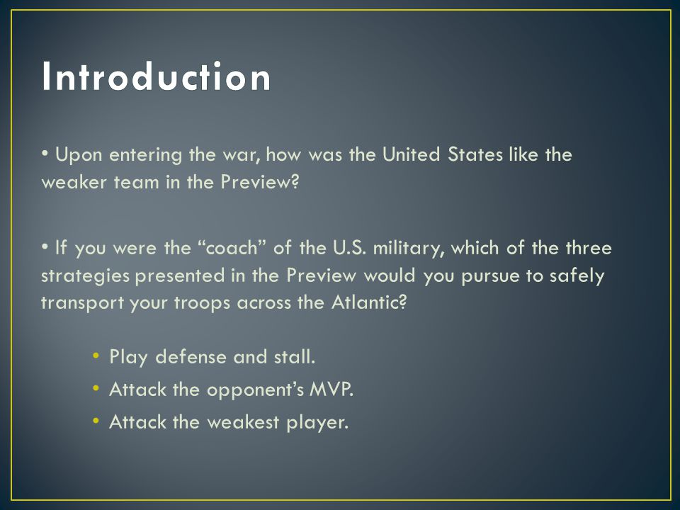 Introduction • Upon entering the war, how was the United States like the weaker team in the Preview