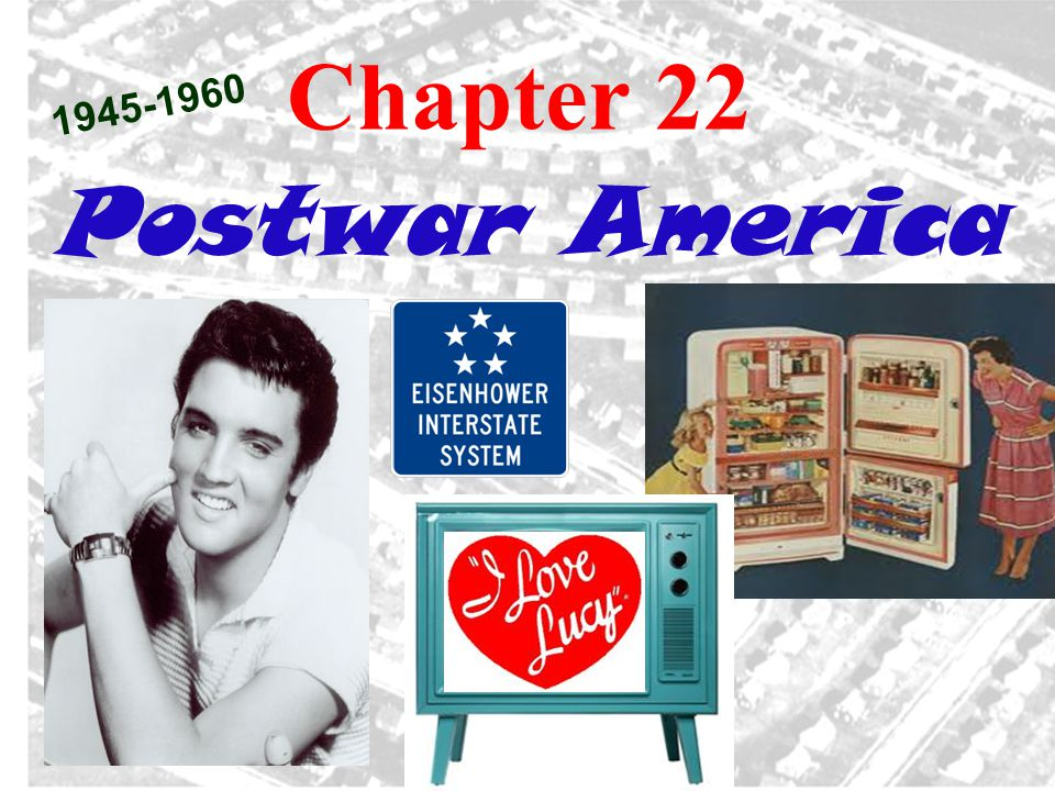 Chapter 22 1945-1960 Postwar America