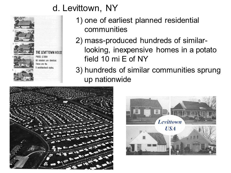 d. Levittown, NY 1) one of earliest planned residential communities