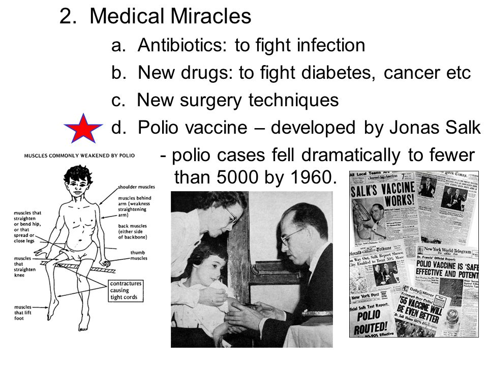 2. Medical Miracles a. Antibiotics: to fight infection