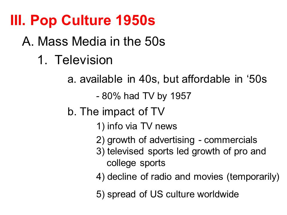 III. Pop Culture 1950s A. Mass Media in the 50s 1. Television