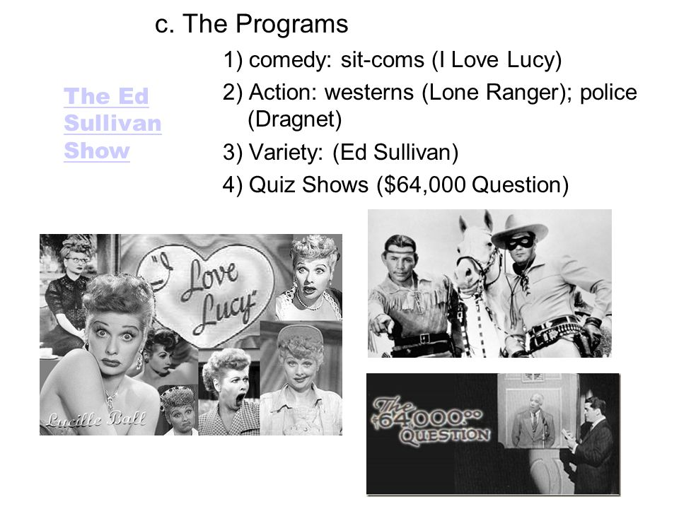 c. The Programs 1) comedy: sit-coms (I Love Lucy)