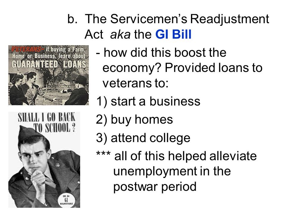 b. The Servicemen's Readjustment Act aka the GI Bill - how did this boost the economy.