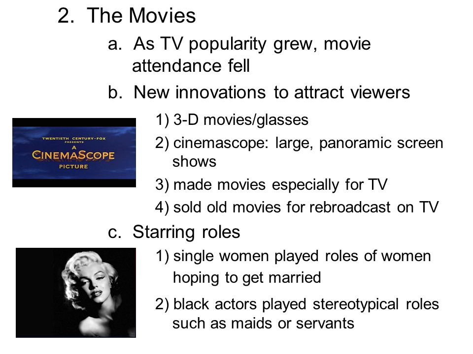 2. The Movies a. As TV popularity grew, movie attendance fell