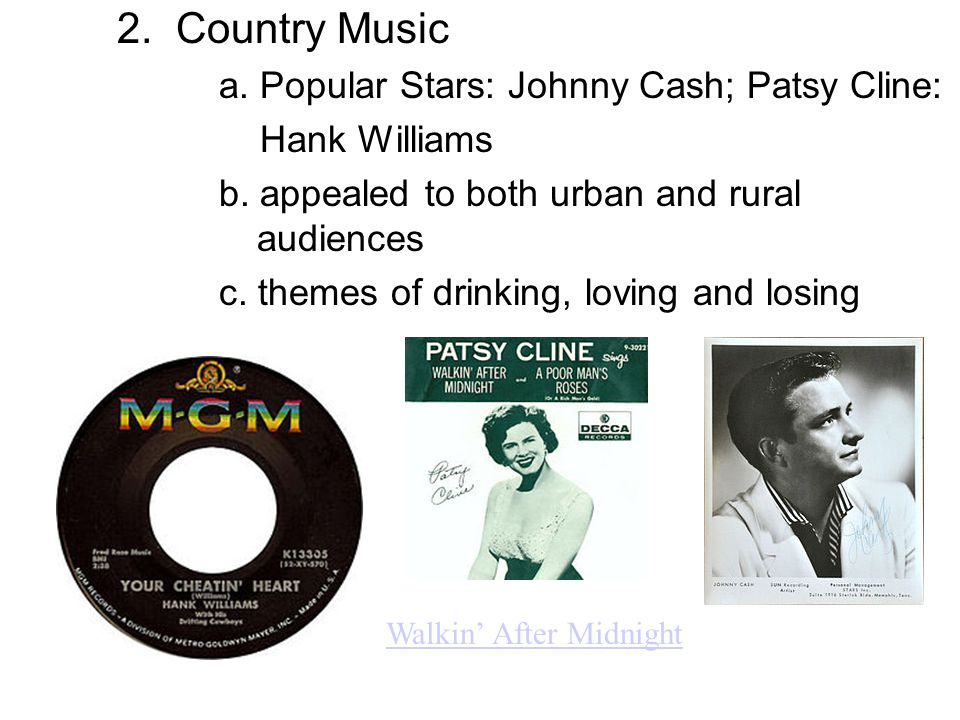 2. Country Music a. Popular Stars: Johnny Cash; Patsy Cline: