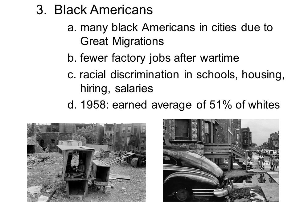 3. Black Americans a. many black Americans in cities due to Great Migrations. b. fewer factory jobs after wartime.