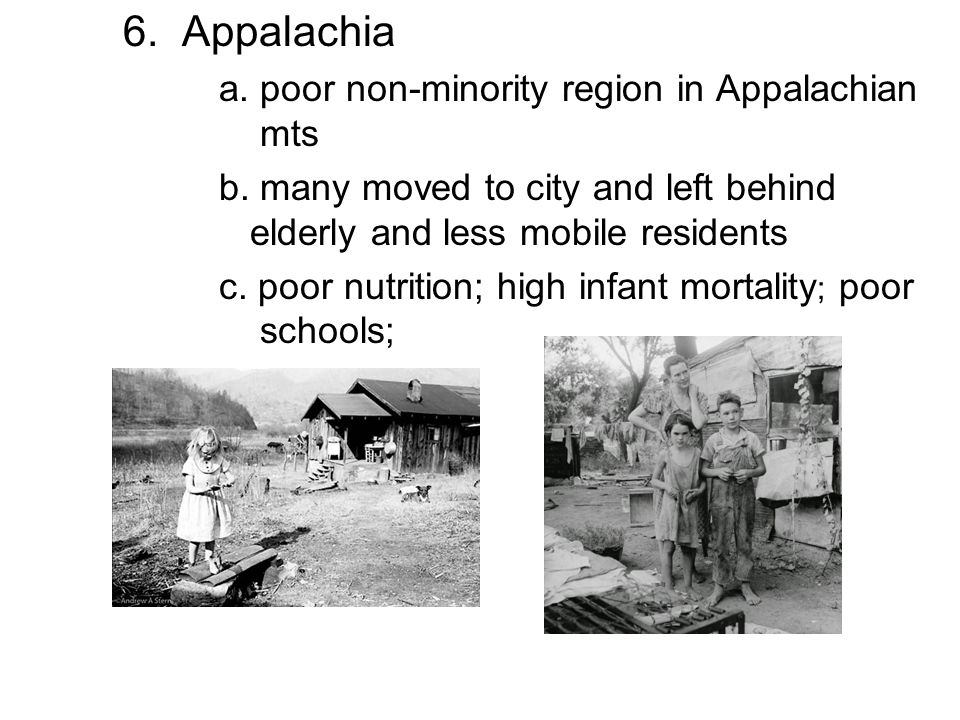 6. Appalachia a. poor non-minority region in Appalachian mts