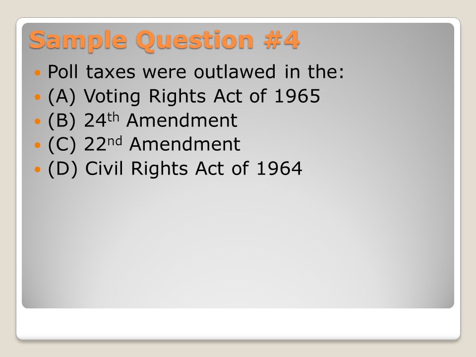 Sample Question #4 Poll taxes were outlawed in the: