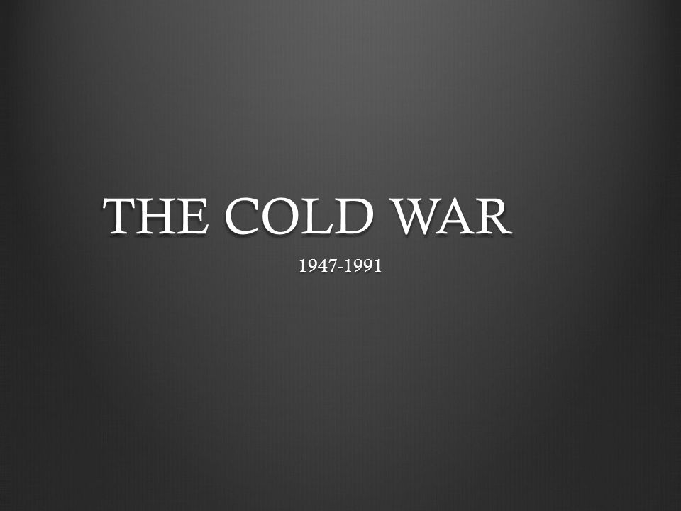 THE COLD WAR 1947-1991