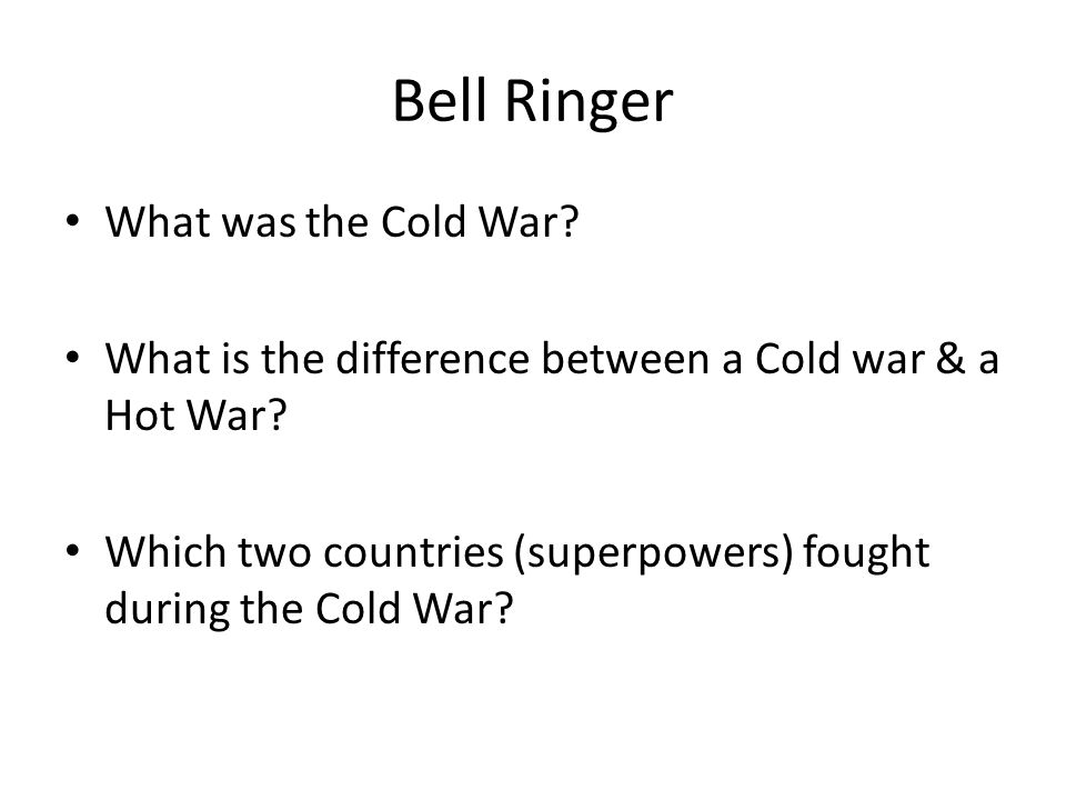 Bell Ringer What was the Cold War