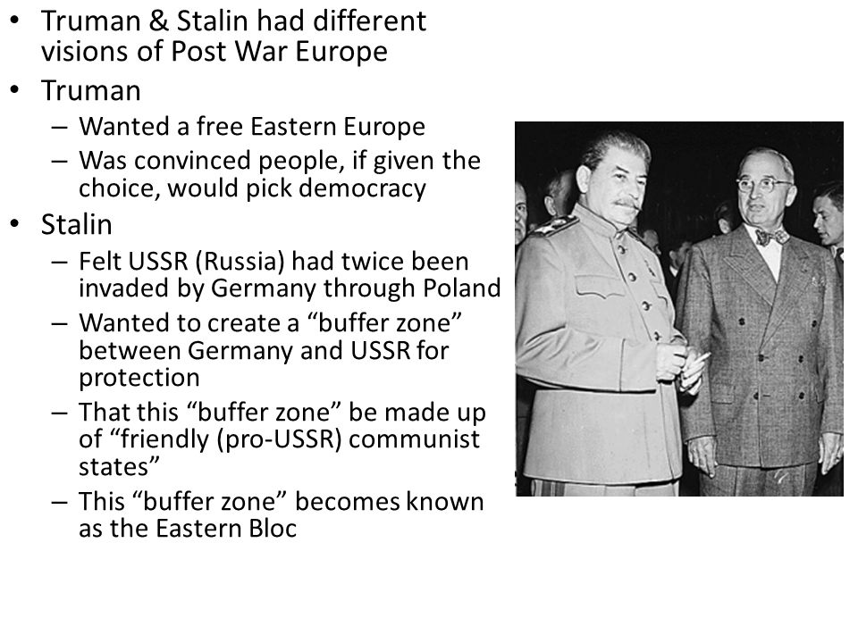 Truman & Stalin had different visions of Post War Europe Truman