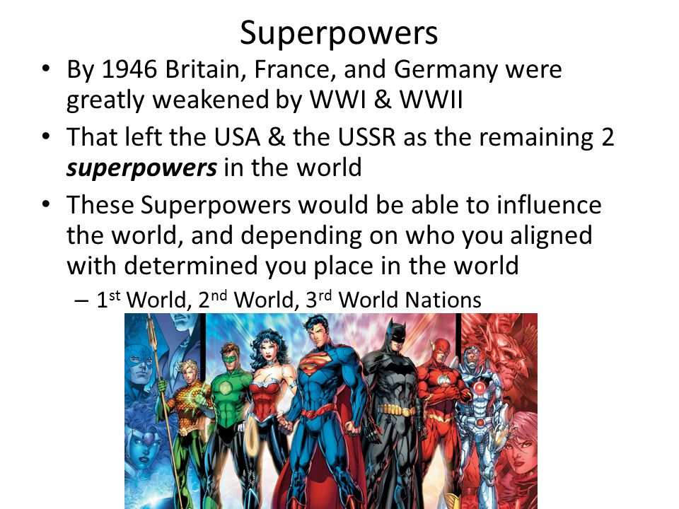 Superpowers By 1946 Britain, France, and Germany were greatly weakened by WWI & WWII.