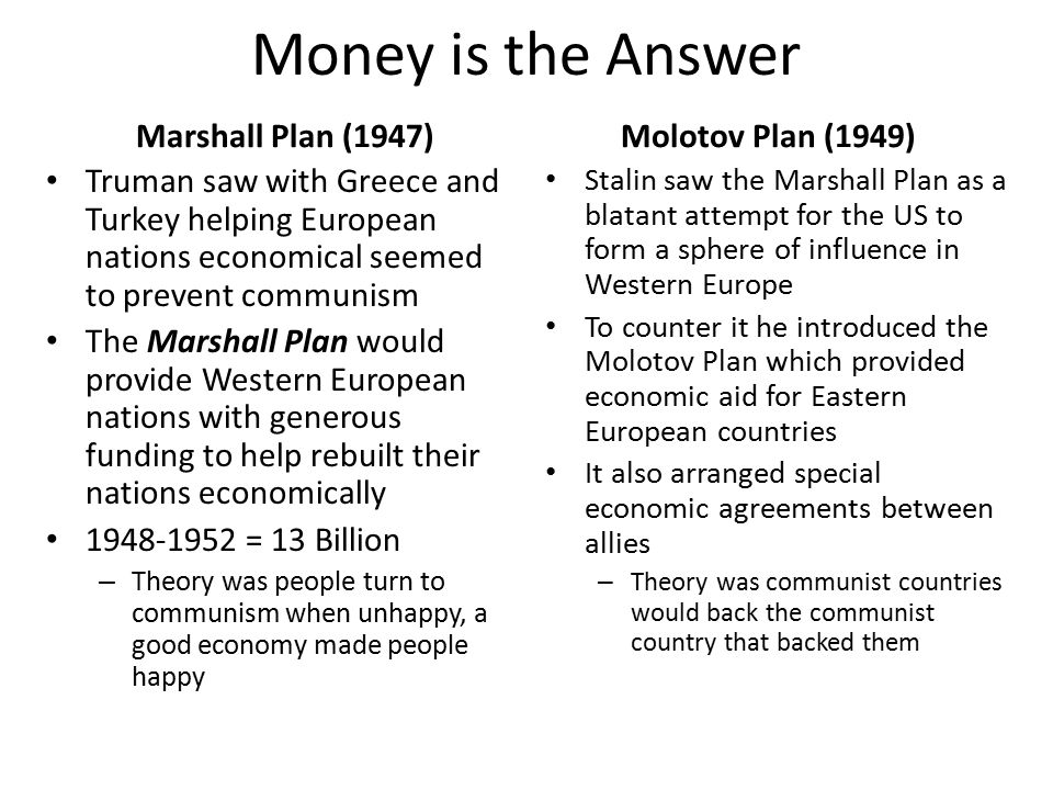 Money is the Answer Marshall Plan (1947) Molotov Plan (1949)