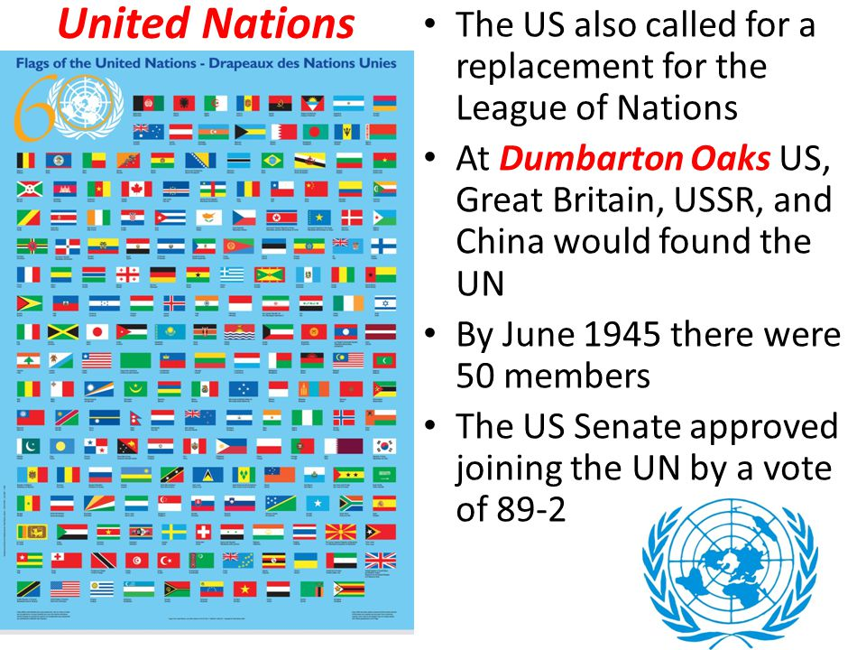 United Nations The US also called for a replacement for the League of Nations.