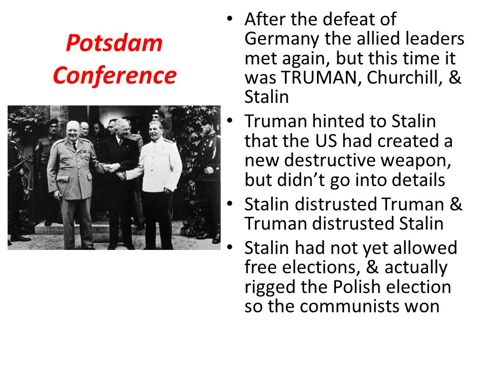 After the defeat of Germany the allied leaders met again, but this time it was TRUMAN, Churchill, & Stalin