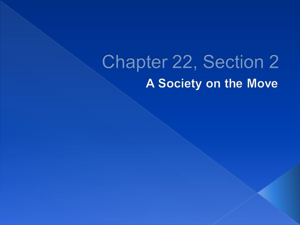 Chapter 22, Section 2 A Society on the Move