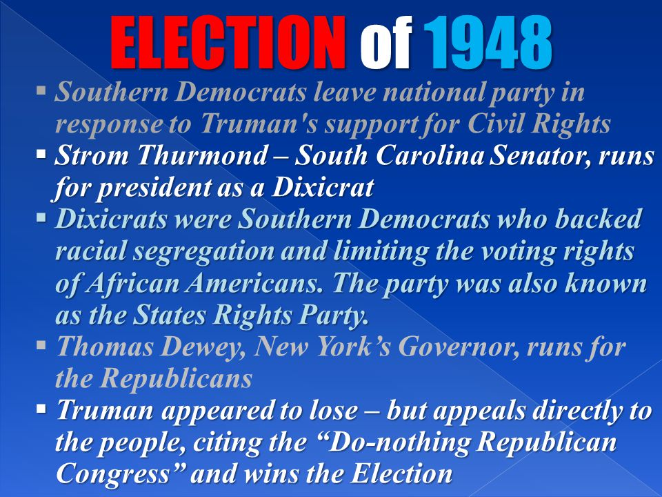 ELECTION of 1948 Southern Democrats leave national party in response to Truman s support for Civil Rights.