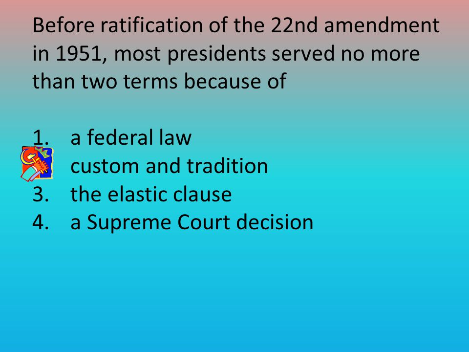Before ratification of the 22nd amendment in 1951, most presidents served no more than two terms because of